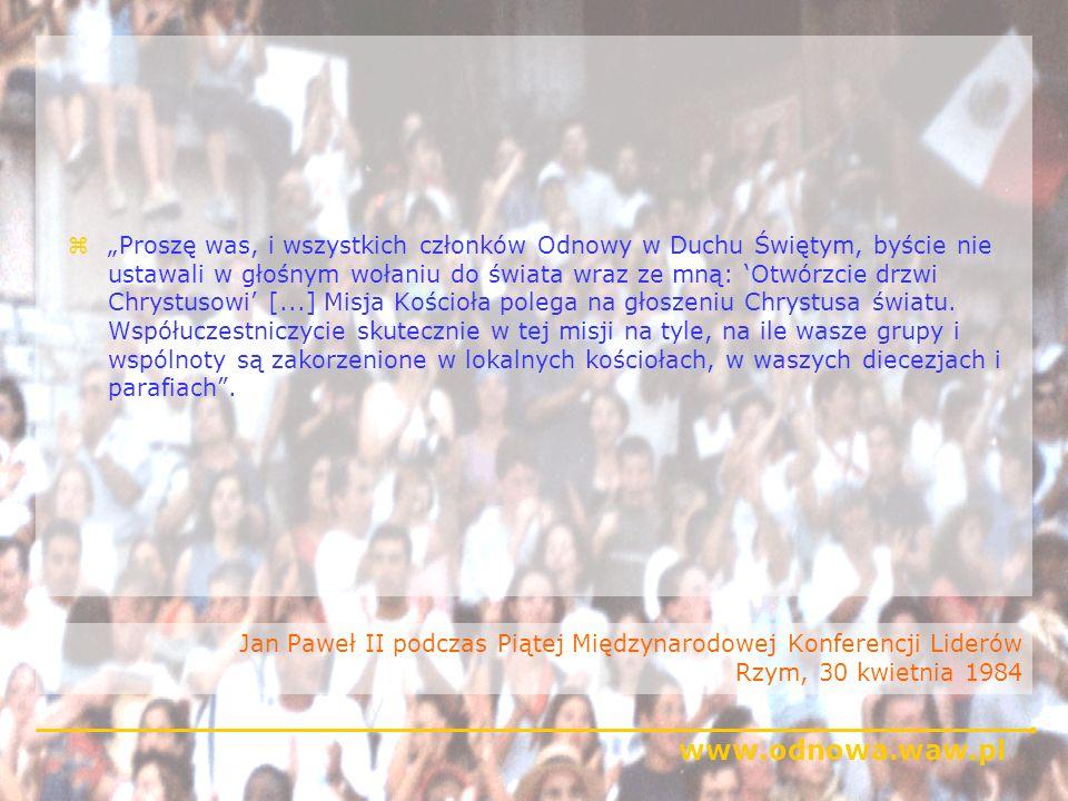"""""""Proszę was, i wszystkich członków Odnowy w Duchu Świętym, byście nie ustawali w głośnym wołaniu do świata wraz ze mną: 'Otwórzcie drzwi Chrystusowi' [...] Misja Kościoła polega na głoszeniu Chrystusa światu. Współuczestniczycie skutecznie w tej misji na tyle, na ile wasze grupy i wspólnoty są zakorzenione w lokalnych kościołach, w waszych diecezjach i parafiach ."""